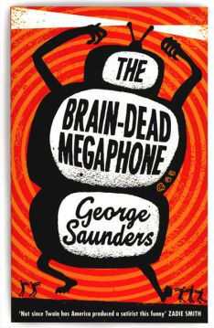 The Brain-Dead Megaphone | George Saunders